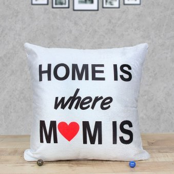 Home is Where Mom is - A Printed Cushion for Mother